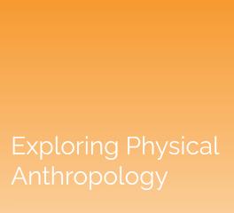 Exploring Physical Anthropology